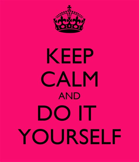 KEEP CALM AND DO IT YOURSELF Poster | Jessica | Keep Calm