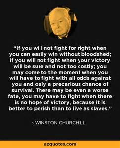 Winston Churchill quote: If you will not fight for right