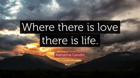 """Mahatma Gandhi Quote: """"Where there is love there is life"""