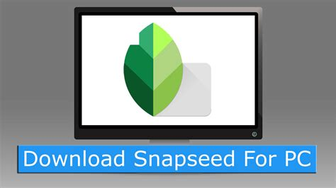Download Snapseed for PC Windows 10/8/7 & Mac - Techkeyhub