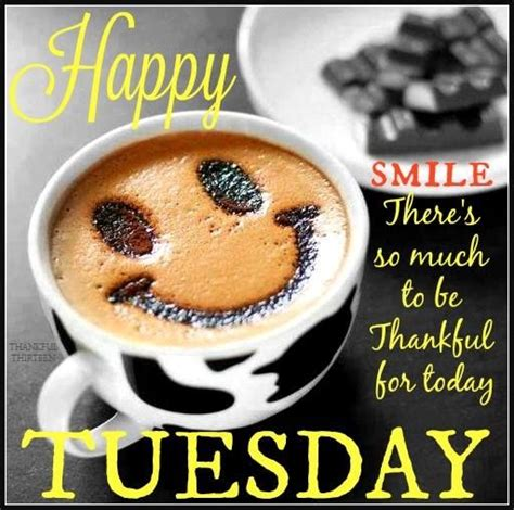 Happy Tuesday Smile Theres So Much To Be Thankful For